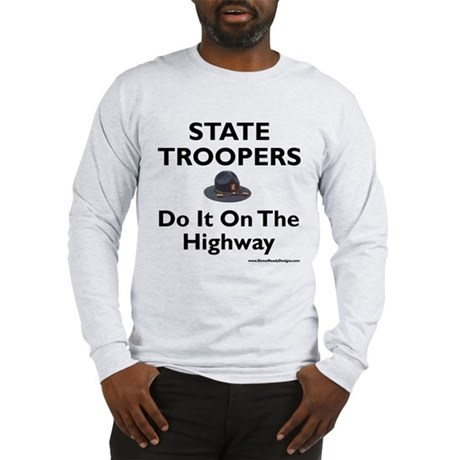 """""""State Troopers Do It"""" Long Sleeve T-Shi"""