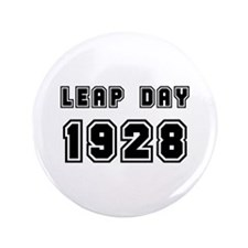 """LEAP DAY 1928 3.5"""" Button"""