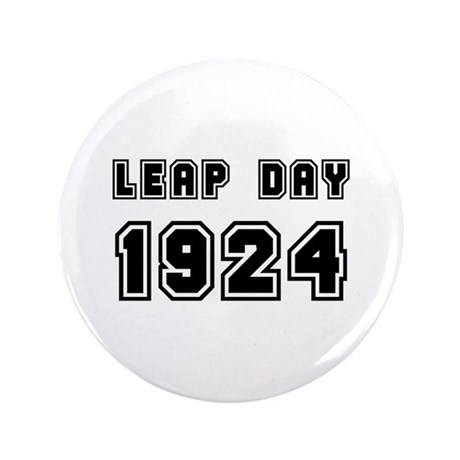 """LEAP DAY 1924 3.5"""" Button"""