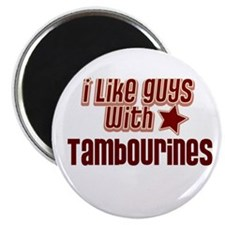 I like guys with Tambourines Magnet