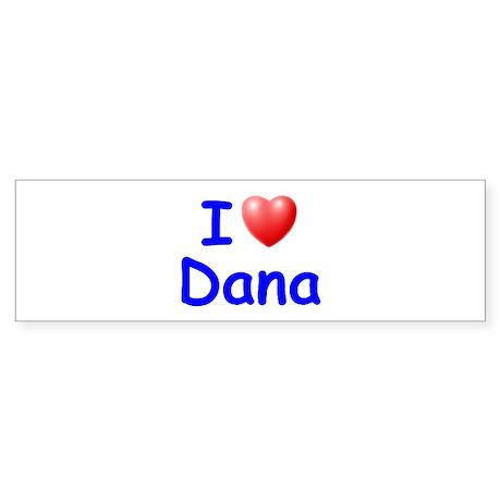 I Love Dana (Blue) Bumper Sticker