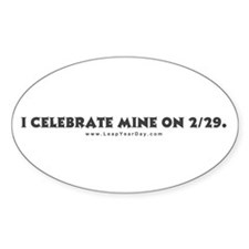 Celebrate Mine on 2/29 Oval Decal