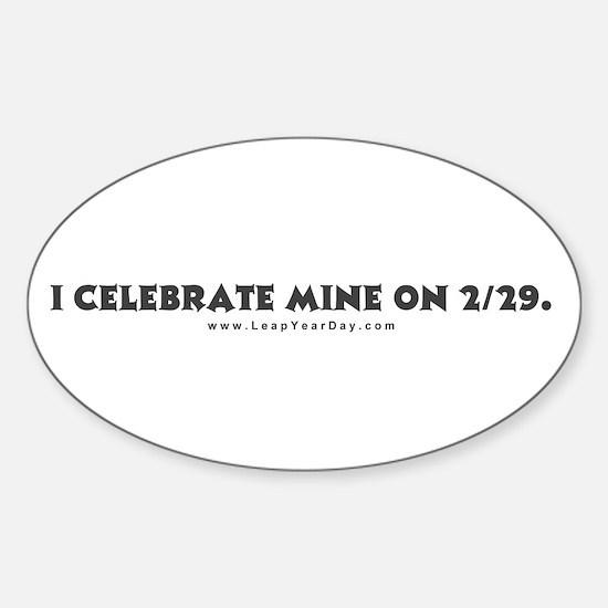 Celebrate Mine on 2/29 Oval Decal