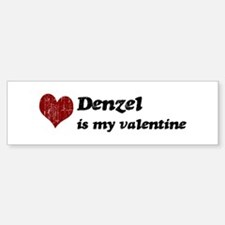 Denzel is my valentine Bumper Bumper Bumper Sticker