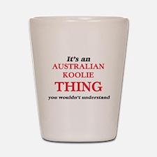 It's an Australian Koolie thing, yo Shot Glass