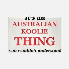 It's an Australian Koolie thing, you w Magnets