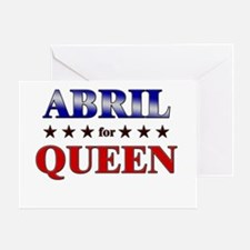 ABRIL for queen Greeting Card