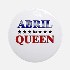 ABRIL for queen Ornament (Round)