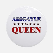 ABIGAYLE for queen Ornament (Round)