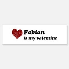 Fabian is my valentine Bumper Bumper Bumper Sticker