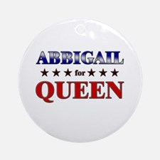ABBIGAIL for queen Ornament (Round)