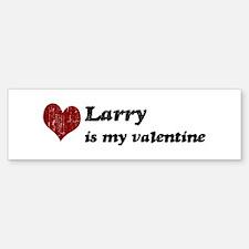 Larry is my valentine Bumper Bumper Bumper Sticker