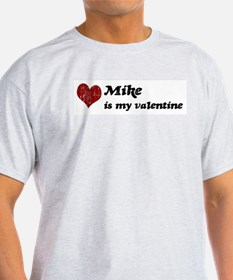 Mike is my valentine T-Shirt