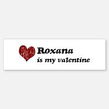 Roxana is my valentine Bumper Bumper Bumper Sticker