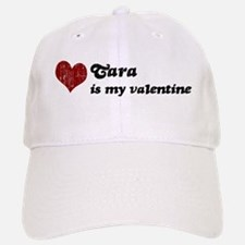 Tara is my valentine Cap