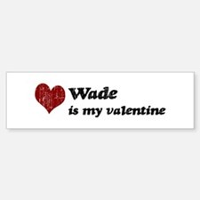 Wade is my valentine Bumper Bumper Bumper Sticker