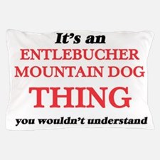 It's an Entlebucher Mountain Dog t Pillow Case