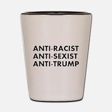 Anti Racist Anti Sexist Anti Trump Shot Glass