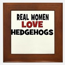 Real Women Love Hedgehogs Framed Tile