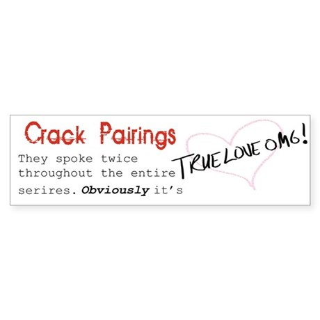 Crack Pairing = True Love Bumper Sticker