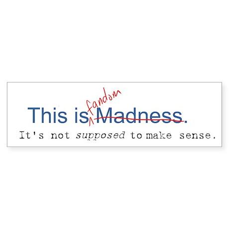 Not Supposed to Make Sense Bumper Sticker