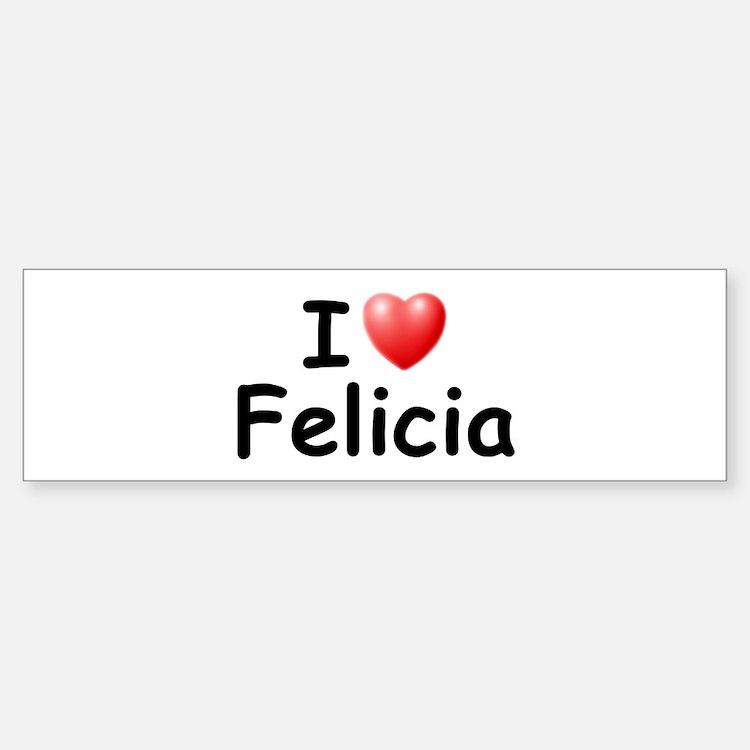 I Love Felicia (Black) Bumper Bumper Bumper Sticker