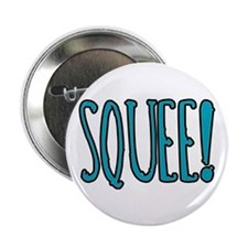 "Squee! 2.25"" Button"