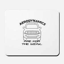 AERODYNAMICS ARE FOR THE WEAK Mousepad