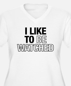 I LIKE TO BE WATCHED T-Shirt