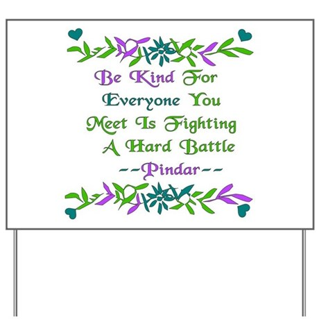 Be Kind Pindar Quote Yard Sign