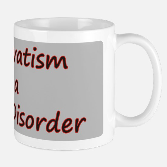 Conservatism is a Mental Disorder Mug