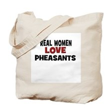 Real Women Love Pheasants Tote Bag