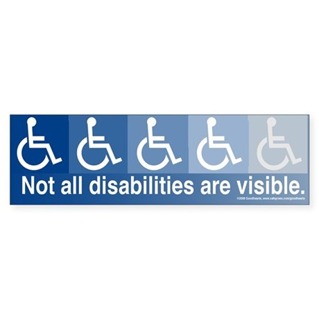 Not All Disabilities Are Visible Bumper Sticker