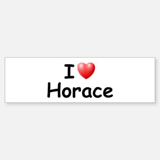 I Love Horace (Black) Bumper Bumper Bumper Sticker