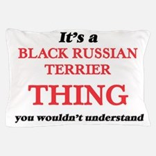 It's a Black Russian Terrier thing Pillow Case