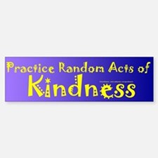 Random Acts of Kindness Bumper Bumper Bumper Sticker