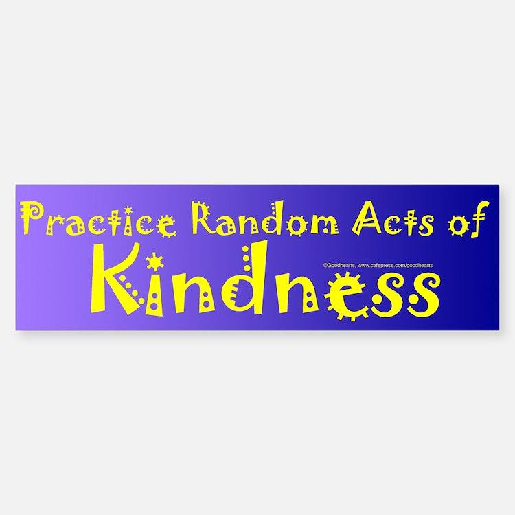 Random Acts of Kindness Bumper Bumper Bumper Sticker