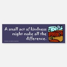 Small Act of Kindness Bumper Bumper Bumper Sticker
