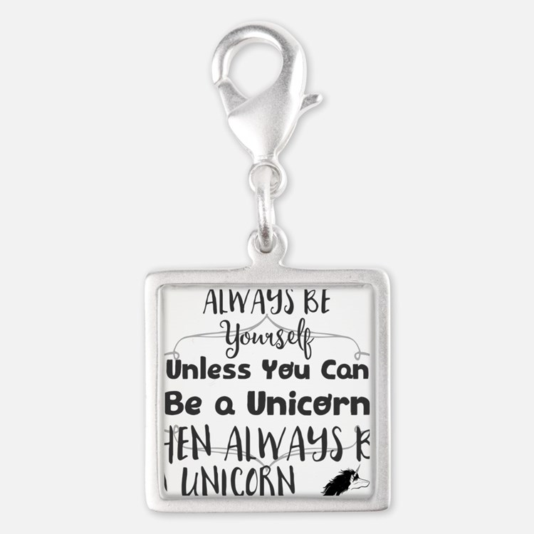Always Be Yourself Unless You Can Be a Unic Charms