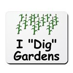 "I ""Dig"" Gardens Mousepad"