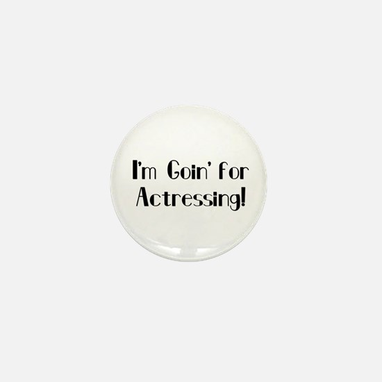 I'm Goin' for Actressing! Mini Button (10 pack)