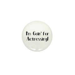 I'm Goin' for Actressing! Mini Button (100 pack)