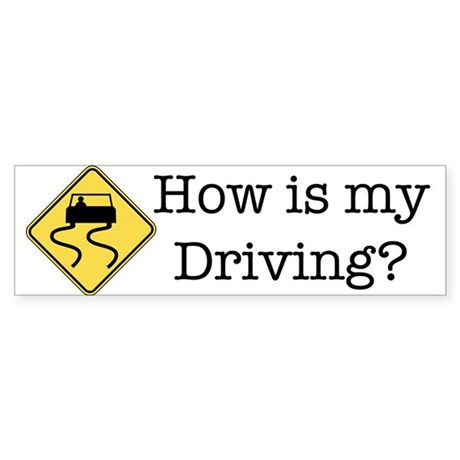 How is my driving? - Bumper Sticker