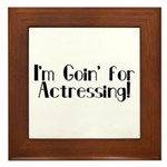 I'm Goin' for Actressing! Framed Tile