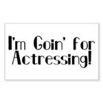 I'm Goin' for Actressing! Rectangle Sticker