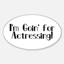 I'm Goin' for Actressing! Oval Decal