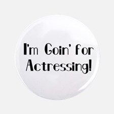 """I'm Goin' for Actressing! 3.5"""" Button"""