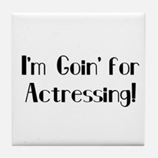 I'm Goin' for Actressing! Tile Coaster