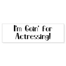 I'm Goin' for Actressing! Bumper Bumper Sticker