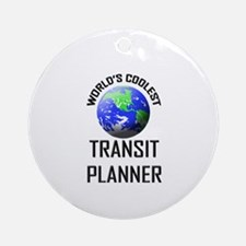 World's Coolest TRANSIT PLANNER Ornament (Round)
